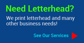 Need Letterhead? We print letterhead and many other business needs! See Our Services